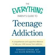 The Everything Parent's Guide To Teenage Addiction Edward Lynam - Teen Rehab